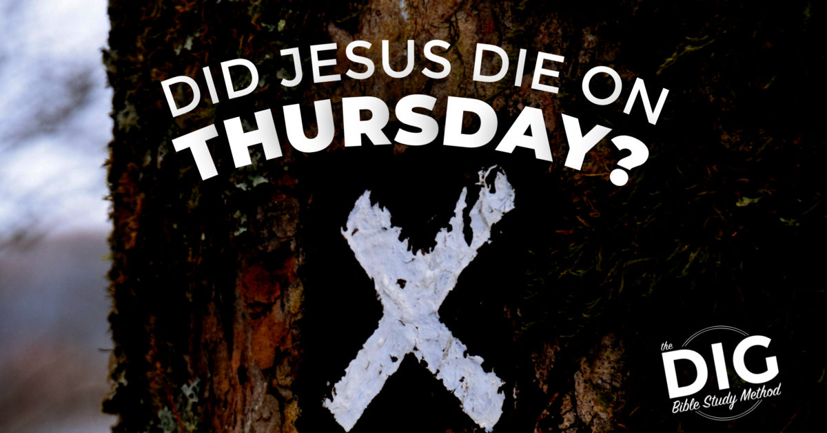DIG Bible Study Method - Did Jesus Die on Thursday or Good Friday?